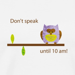 Don't speak owl in the morning - Men's Premium T-Shirt