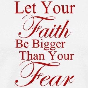 Let your Faith be bigger than your fear tshirts - Men's Premium T-Shirt