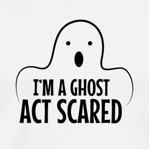 I'm A Ghost Act Scared - Halloween T-Shirt - Men's Premium T-Shirt