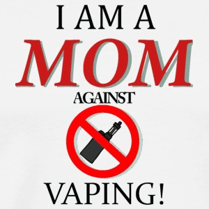 I am a MOM against VAPING - Men's Premium T-Shirt