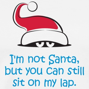 I'm Not Santa,But You Can Still Sit On My Lap. - Men's Premium T-Shirt