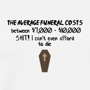 The average funeral costs - Men's Premium T-Shirt