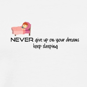 Never give up on your dreams - Men's Premium T-Shirt