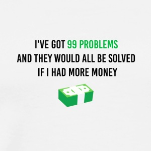 I have got 99 problems - Men's Premium T-Shirt