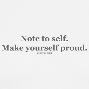 Note to self. Make yourself proud. - Men's Premium T-Shirt