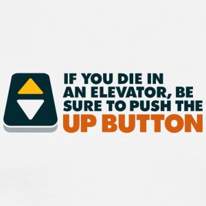 If You Die In An Elevator Push The Up Button - Men's Premium T-Shirt