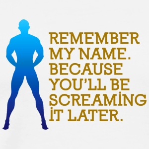 Remember My Name, You'll Be Screaming It Later! - Men's Premium T-Shirt