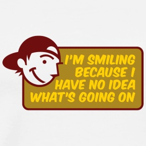 I'm Smiling Because I Have No Idea What's Going On - Men's Premium T-Shirt