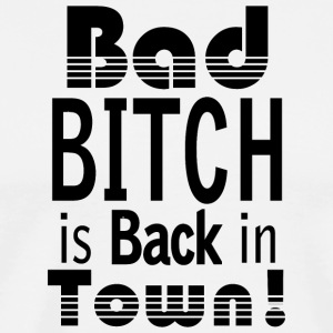 BAD BITCH IS BACKIN TOWN! - Men's Premium T-Shirt