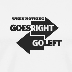 Goes Right Go Left - Men's Premium T-Shirt