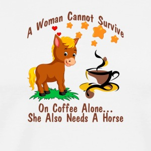 She Also Needs a Horse funny horse love quotes - Men's Premium T-Shirt
