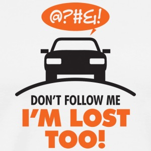 Do Not Follow Me. I Am Also Lost! - Men's Premium T-Shirt