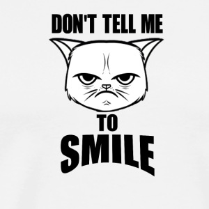 Don't Tell Me To Smile - Men's Premium T-Shirt