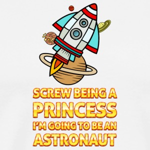 Screw being princess I'm going to be an astronaut - Men's Premium T-Shirt