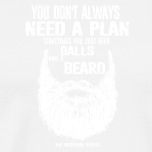 A plan sometimes you just need balls and beard - Men's Premium T-Shirt