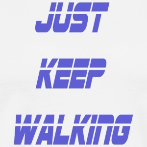 just keep walking - Men's Premium T-Shirt