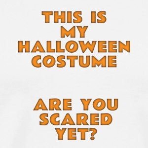 this is my halloween costume are you scared yet - Men's Premium T-Shirt