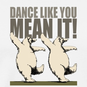 Dance Like You Mean It - Men's Premium T-Shirt