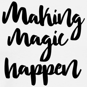 Making Magic Happen Men, Girls, Kids or Gift - Men's Premium T-Shirt