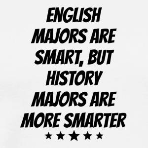 History Majors Are More Smarter - Men's Premium T-Shirt