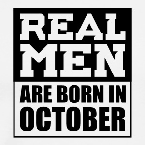 Real Men are Born in October - Men's Premium T-Shirt