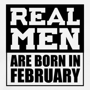 Real Men are Born in February - Men's Premium T-Shirt