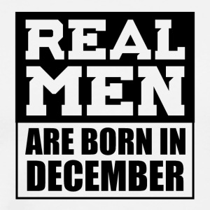 Real Men are Born in December - Men's Premium T-Shirt
