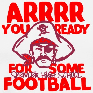 Arrrr You Ready For Some Football Spencer High Sch - Men's Premium T-Shirt
