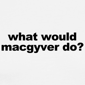 WHAT WOULD MACGYVER DO - Men's Premium T-Shirt