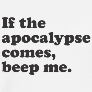 If The Apocalypse Comes Beep Me 7 - Men's Premium T-Shirt
