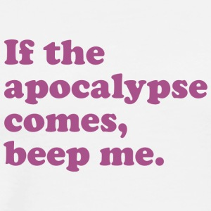 If The Apocalypse Comes Beep Me 9 - Men's Premium T-Shirt