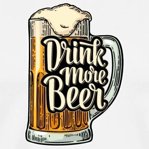 Drink More Beer - Men's Premium T-Shirt