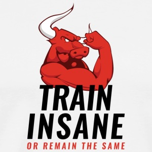 Train insane! Or remain the same... - Men's Premium T-Shirt