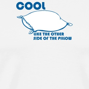 Cool Like The Other Side Of The Pillow - Men's Premium T-Shirt