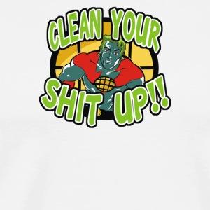 Clean Your Shit Up - Men's Premium T-Shirt