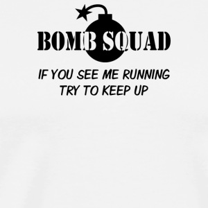 Bomb Squad If You See Me Running - Men's Premium T-Shirt