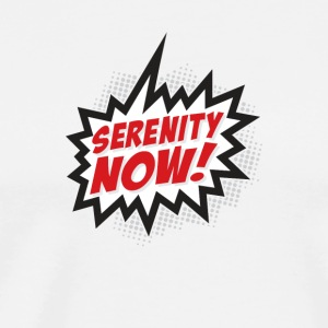 Serenity Now - Men's Premium T-Shirt