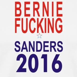 Bernie Fucking Sanders 2016 For Americans Presiden - Men's Premium T-Shirt