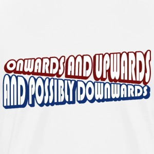 Onwards and Upwards and Possibly Downwards - Men's Premium T-Shirt