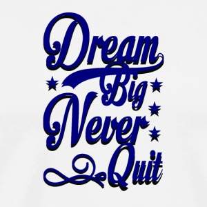 Dream Big Never Quit - Men's Premium T-Shirt