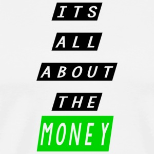 its all about the money - Men's Premium T-Shirt