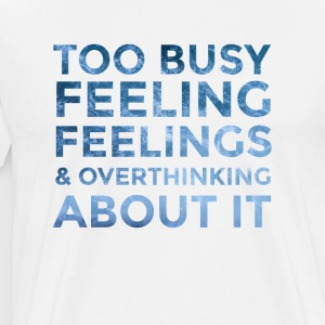 Too Busy Feeling Feelings - Men's Premium T-Shirt