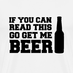 If You Can Read This, Go Get Me BEER! - Men's Premium T-Shirt