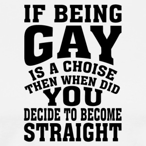 Gay t shirts If being gay is a choise