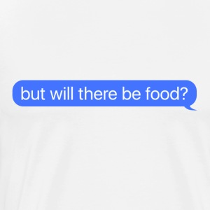 But Will There Be food Message