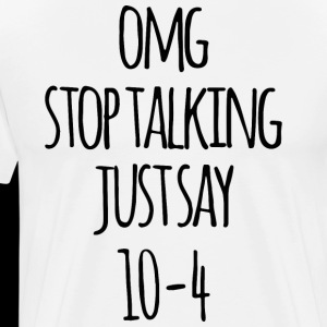 OMG stop talking just say 10 4 birthday t shirts