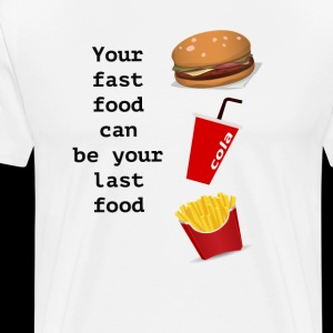 Fast food can be your last food.
