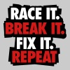 Race it. Break it. Fix it. Repeat - Men's Premium T-Shirt