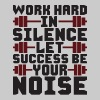Work Hard In Silence, Let Success Be Your Noise - Men's Premium T-Shirt