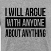I WILL ARGUE WITH ANYONE ABOUT ANYTHING - Men's Premium T-Shirt